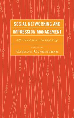 Social Networking and Impression Management By Cunningham, Carolyn (EDT)/ Brody, Nicholas (CON)/ Davis, Daniel C. (CON)/ Drushel, Bruce E. (CON)/ Green-hamann, Sara (CON)